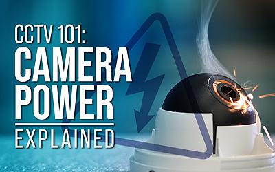 CCTV 101: Camera Power Explained